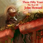 These Fifty Years: The Best Of John Howard